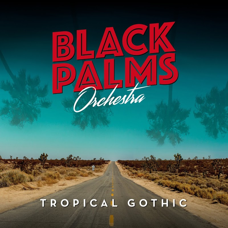 Black Palms Orchestra - Tropical Gothic (2019) .mp3 -320 Kbps